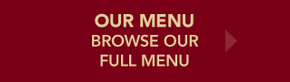 Our Menu - Browse our full menu
